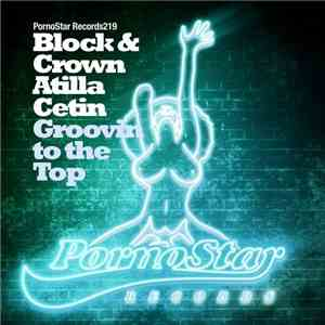 Block & Crown & Atilla Cetin - Groovin To The Top
