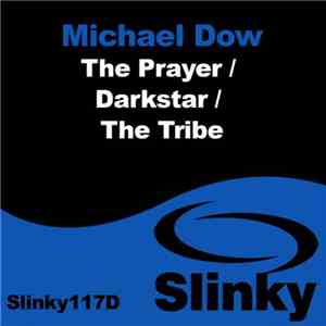 Michael Dow - The Prayer / Darkstar / The Tribe