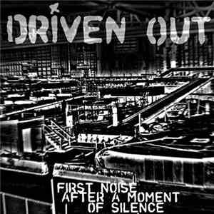 Driven Out - First Noise After A Moment Of Silence
