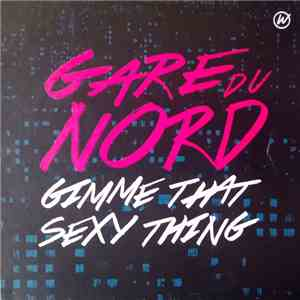 Gare Du Nord - Gimme That Sexy Thing