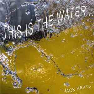 Jack Hertz - This Is The Water​.​.​.