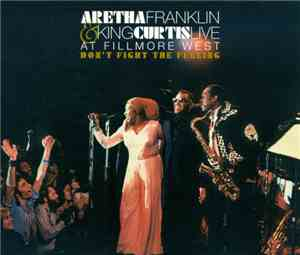 Aretha Franklin & King Curtis - Live At Fillmore West: Don't Fight The Feel ...