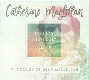 Catherine MacLellan - If It's Alright With You - The Songs Of Gene MacLella ...