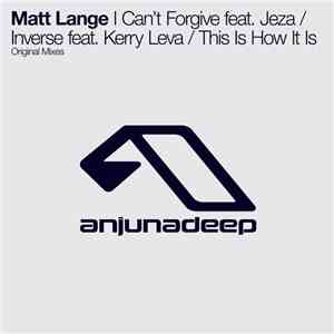 Matt Lange - I Can't Forgive / Inverse / This Is How It Is