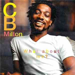 CB Milton - What About Me ?