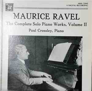 Paul Crossley , Maurice Ravel - Maurice Ravel - The Complete Solo Piano Wor ...