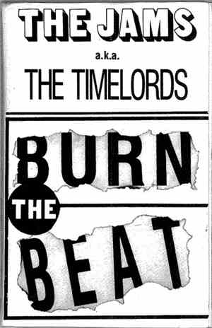 The JAMs A.K.A. The Timelords - Burn The Beat