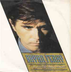Bryan Ferry - ...Is Your Love Strong Enough?